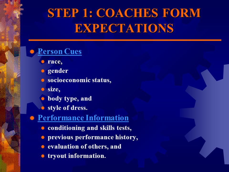 STEP 1: COACHES FORM EXPECTATIONS  Person Cues  race,  gender  socioeconomic status,  size,  body type, and  style of dress.