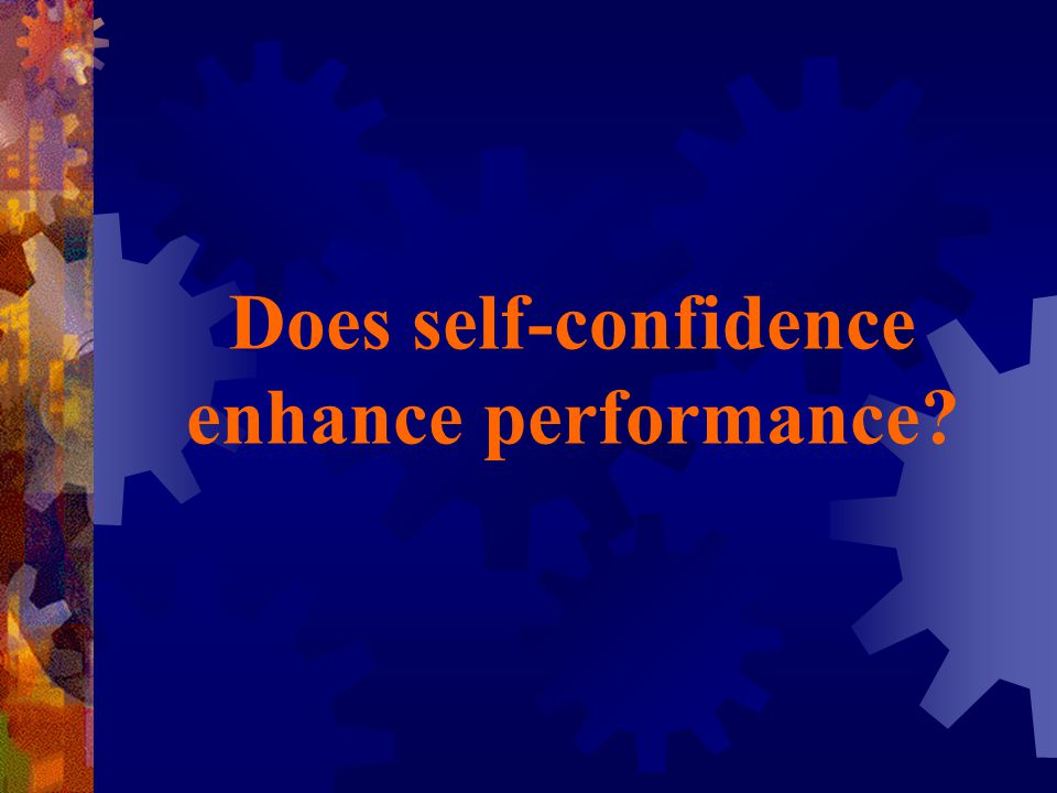 PERFORMANCE- VERSUS OUTCOME CONFIDENCE  Performance Confidence – performers' belief that they can execute the skills and strategies necessary to perform well and attain their goals.