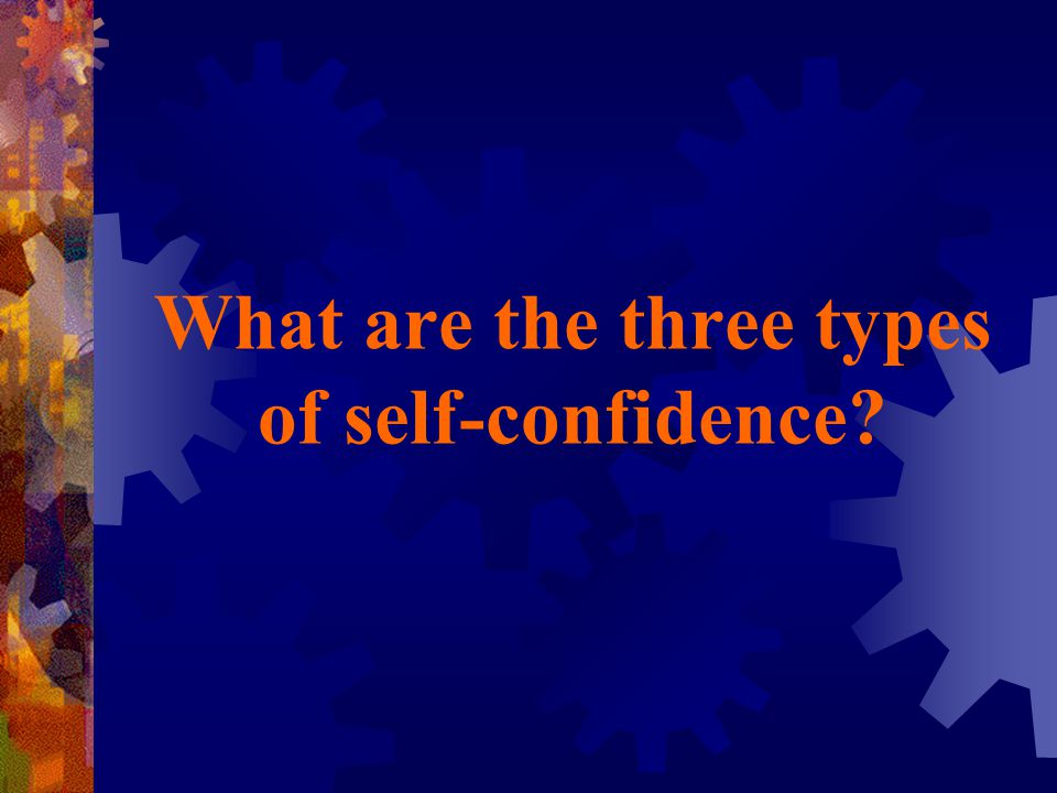 What are the three types of self-confidence