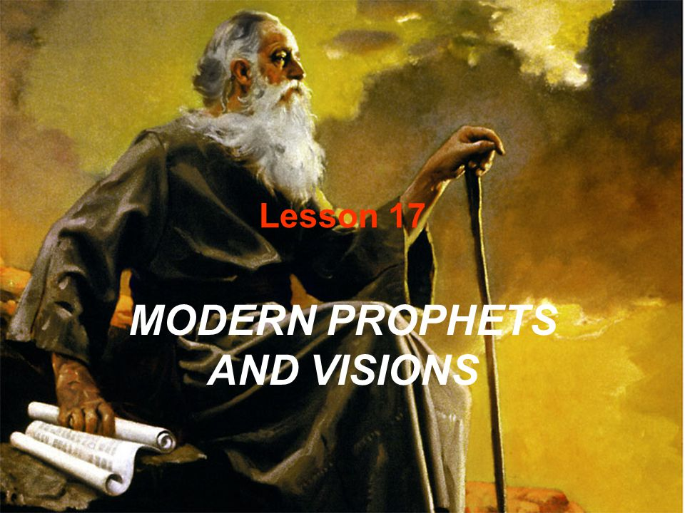 Lesson 17 MODERN PROPHETS AND VISIONS