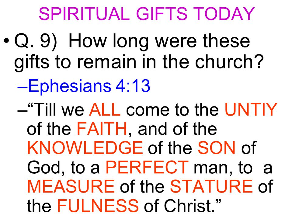 Q. 9) How long were these gifts to remain in the church.