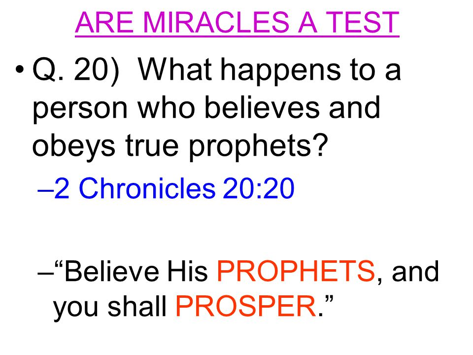 ARE MIRACLES A TEST Q. 20) What happens to a person who believes and obeys true prophets.