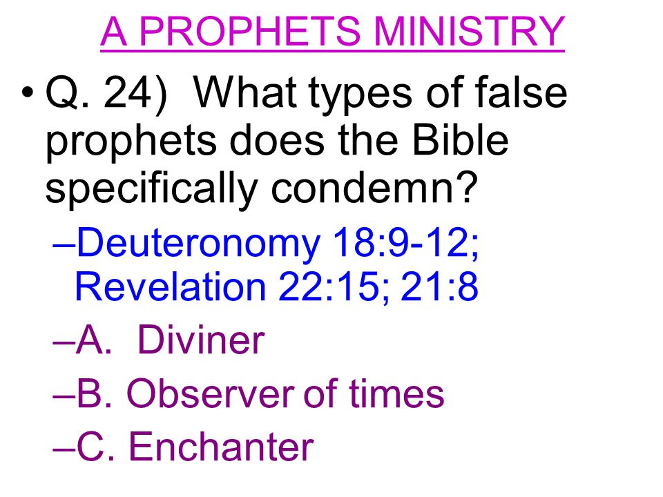 Q. 24) What types of false prophets does the Bible specifically condemn.