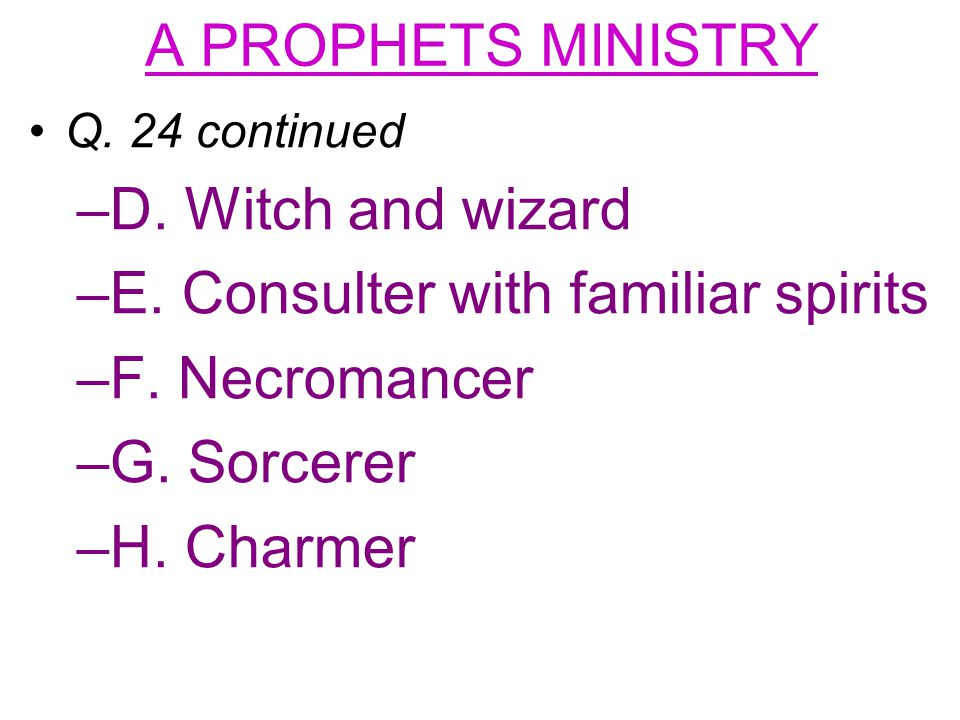 A PROPHETS MINISTRY Q. 24 continued –D. Witch and wizard –E.