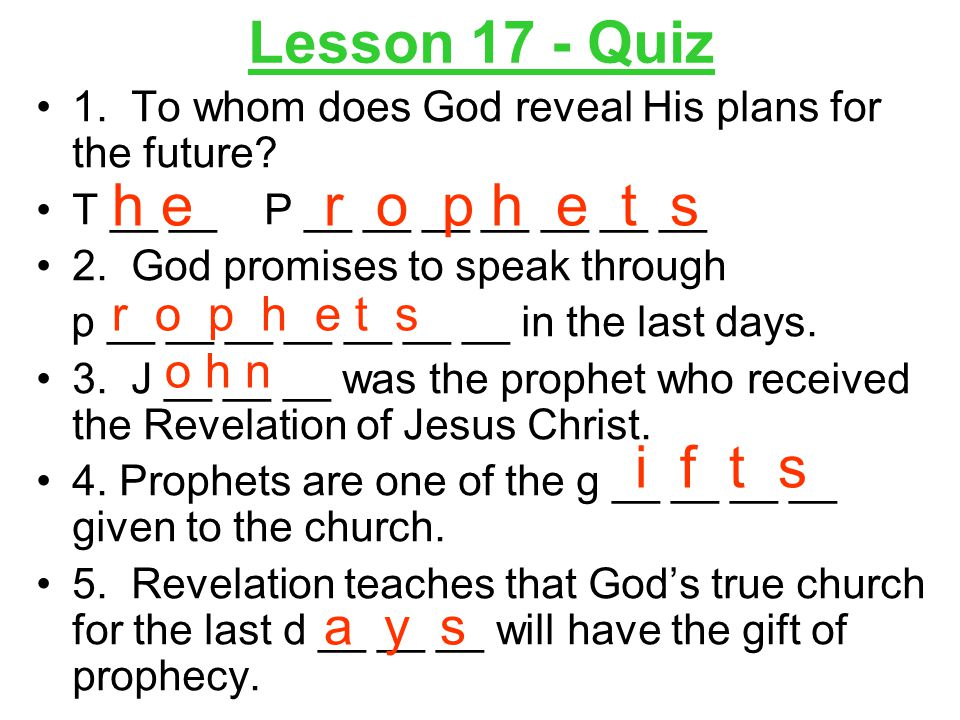 Lesson 17 - Quiz 1. To whom does God reveal His plans for the future.