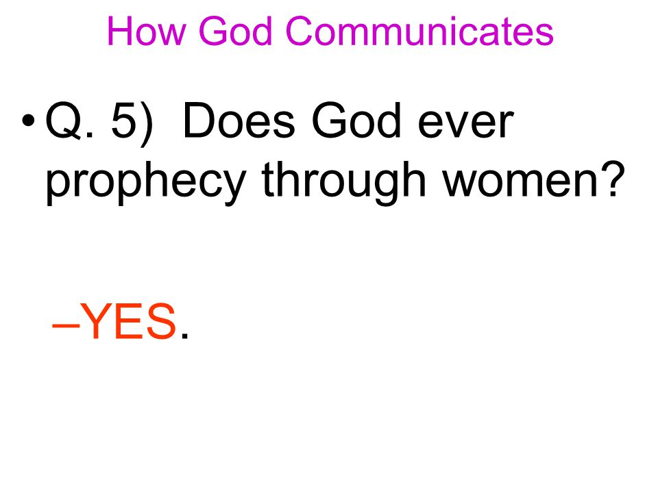 Q. 5) Does God ever prophecy through women –Y–YES.