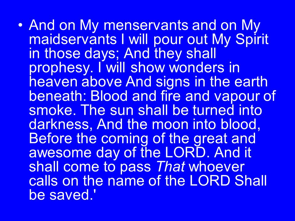 And on My menservants and on My maidservants I will pour out My Spirit in those days; And they shall prophesy.