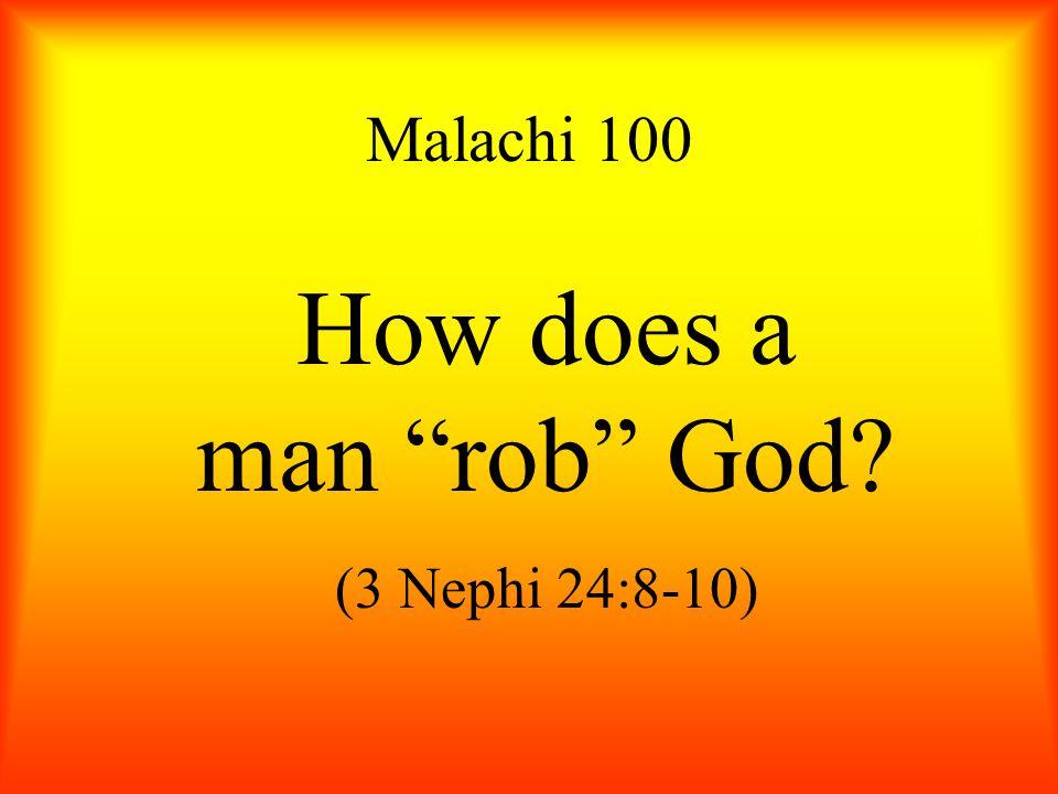 "How does a man ""rob"" God? (3 Nephi 24:8-10) Malachi 100"