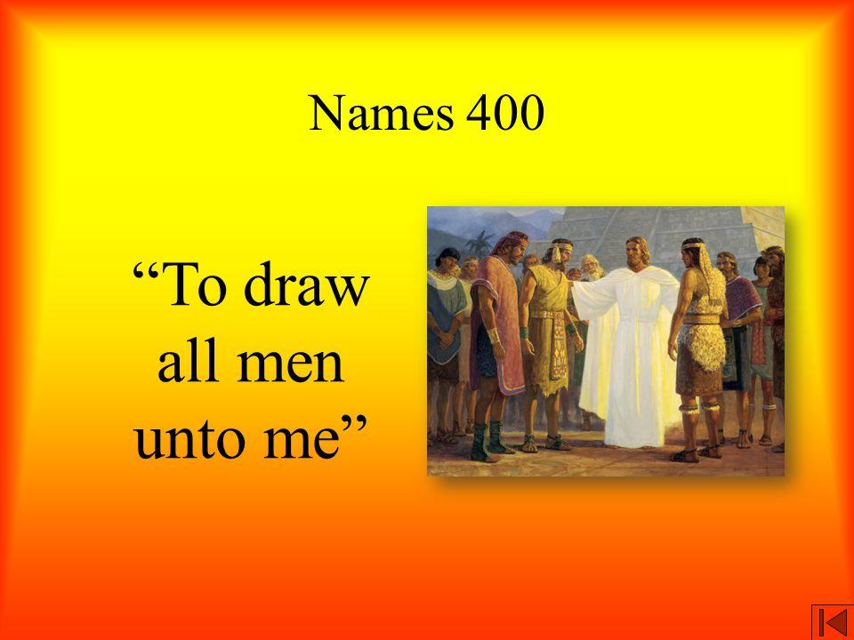 """Names 400 """"To draw all men unto me"""""""