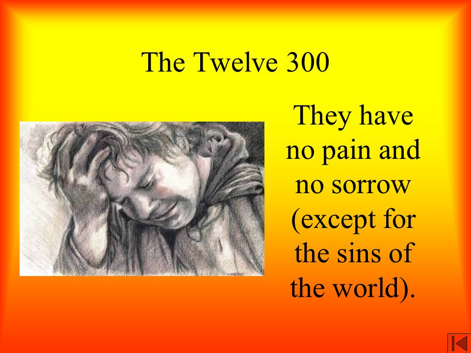 The Twelve 300 They have no pain and no sorrow (except for the sins of the world).
