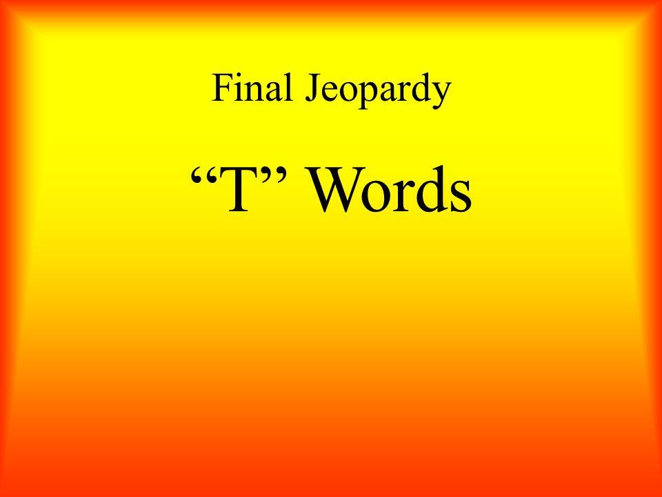 Final Jeopardy T Words