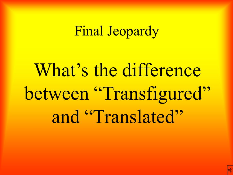 """Final Jeopardy What's the difference between """"Transfigured"""" and """"Translated"""""""