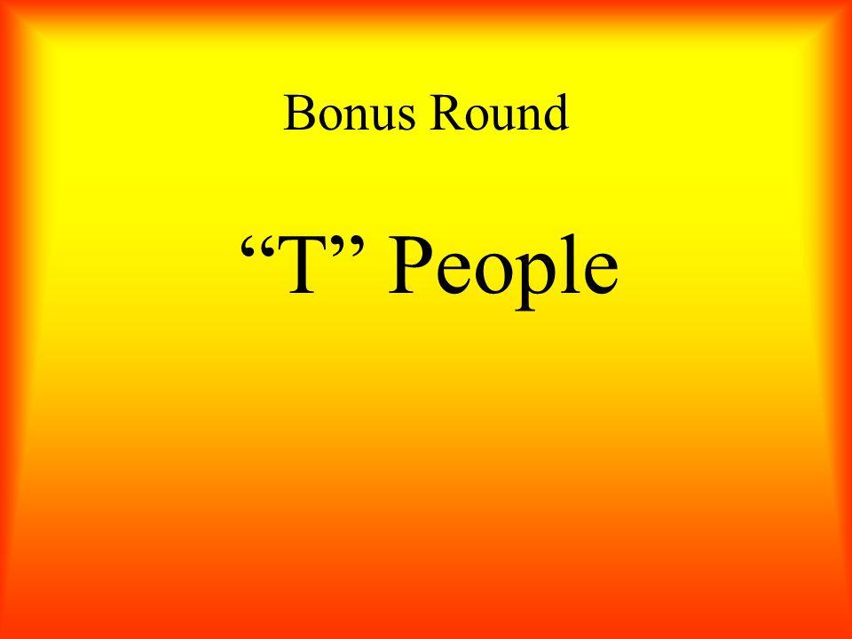 """Bonus Round """"T"""" People"""