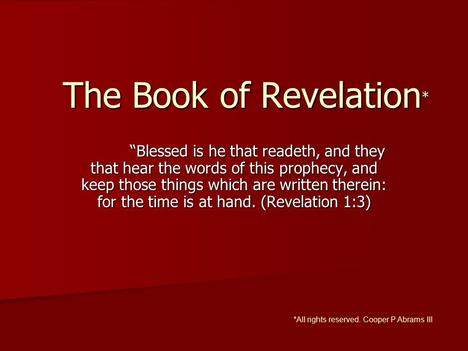 """The Book of Revelation * """"Blessed is he that readeth, and they that hear the words of this prophecy, and keep those things which are written therein:"""