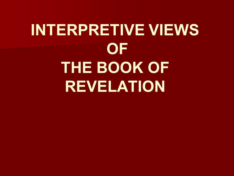 INTERPRETIVE VIEWS OF THE BOOK OF REVELATION