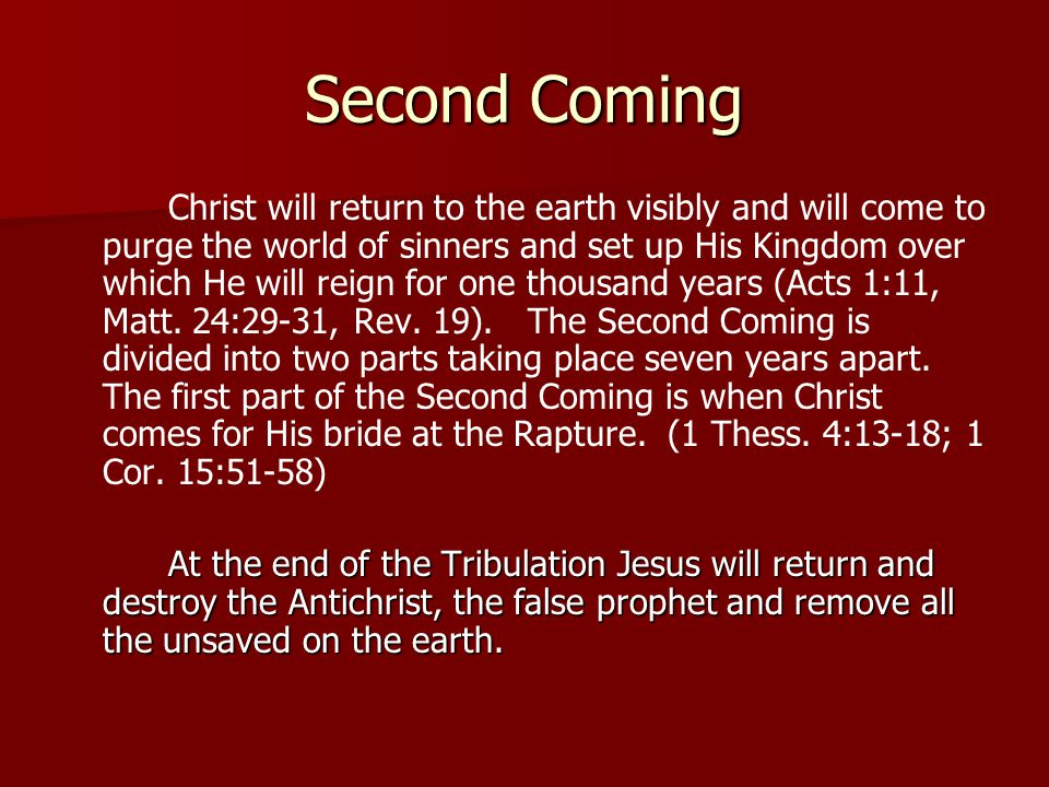 Second Coming Christ will return to the earth visibly and will come to purge the world of sinners and set up His Kingdom over which He will reign for