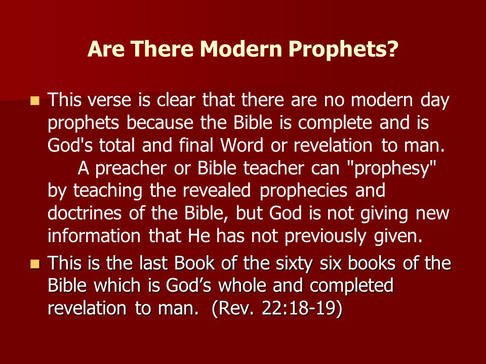 Are There Modern Prophets? This verse is clear that there are no modern day prophets because the Bible is complete and is God's total and final Word o