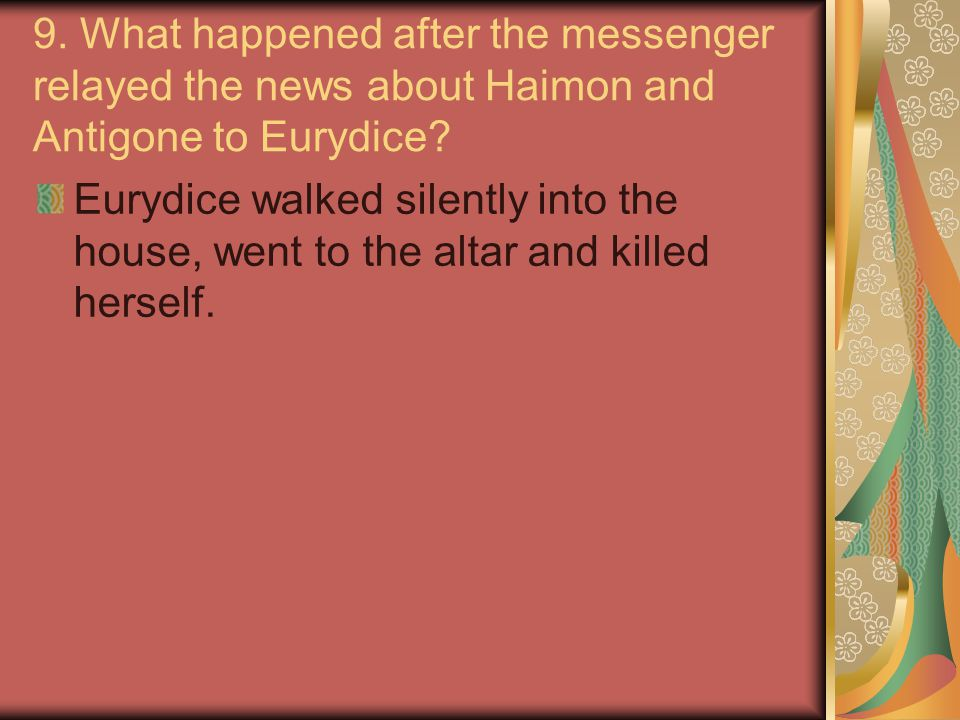 9.What happened after the messenger relayed the news about Haimon and Antigone to Eurydice.