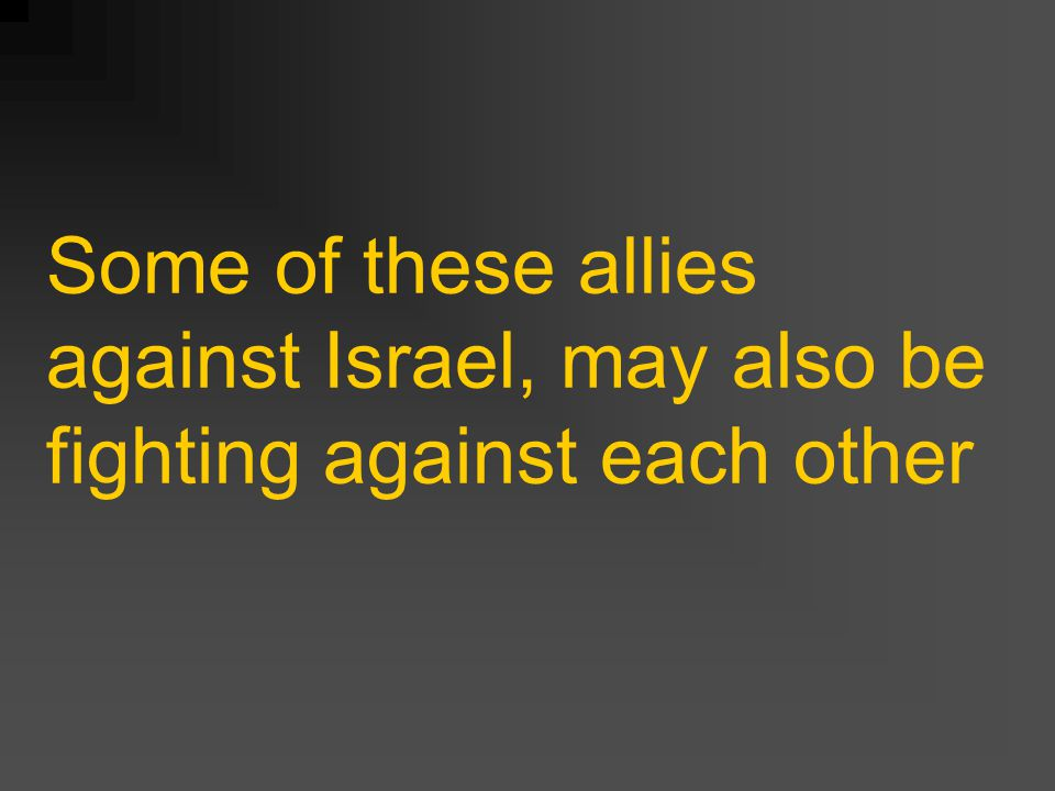 Some of these allies against Israel, may also be fighting against each other