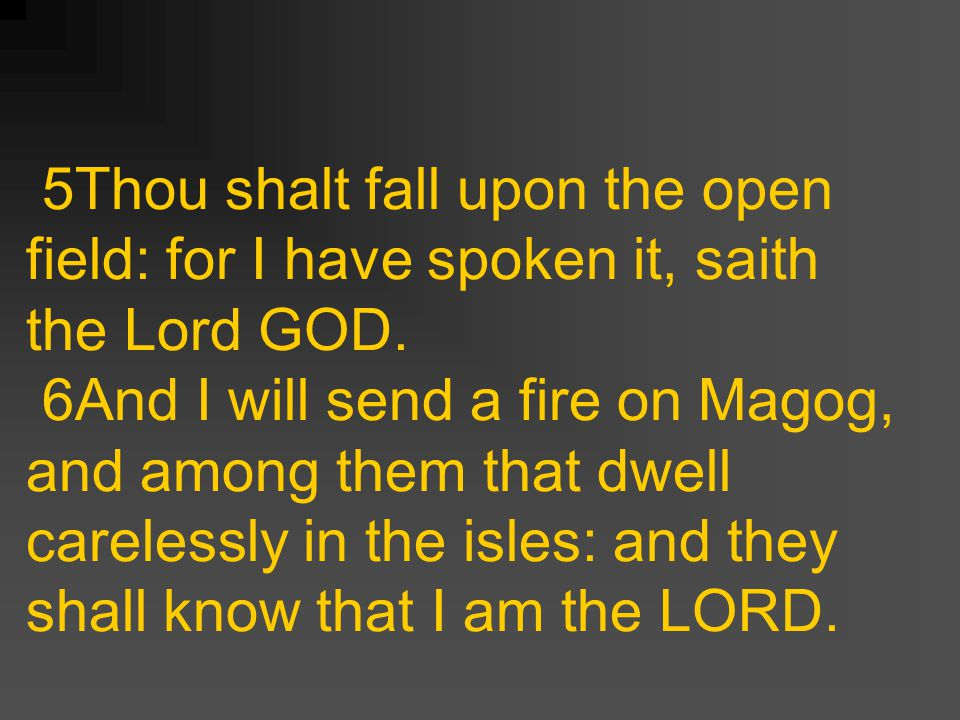 5Thou shalt fall upon the open field: for I have spoken it, saith the Lord GOD.