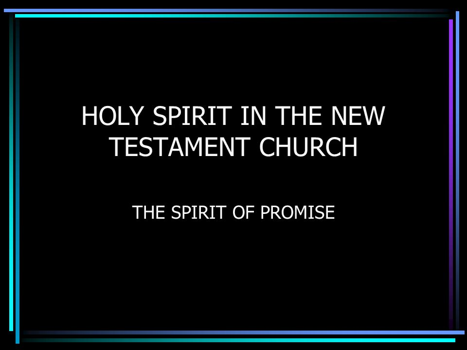 HOLY SPIRIT IN THE NEW TESTAMENT CHURCH THE SPIRIT OF PROMISE