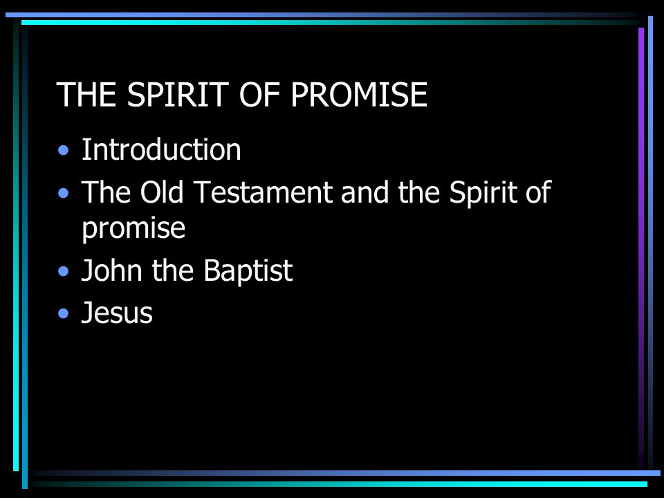 THE SPIRIT OF PROMISE Introduction The Old Testament and the Spirit of promise John the Baptist Jesus
