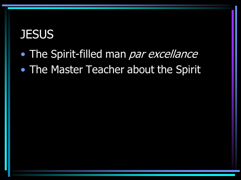 JESUS The Spirit-filled man par excellance The Master Teacher about the Spirit
