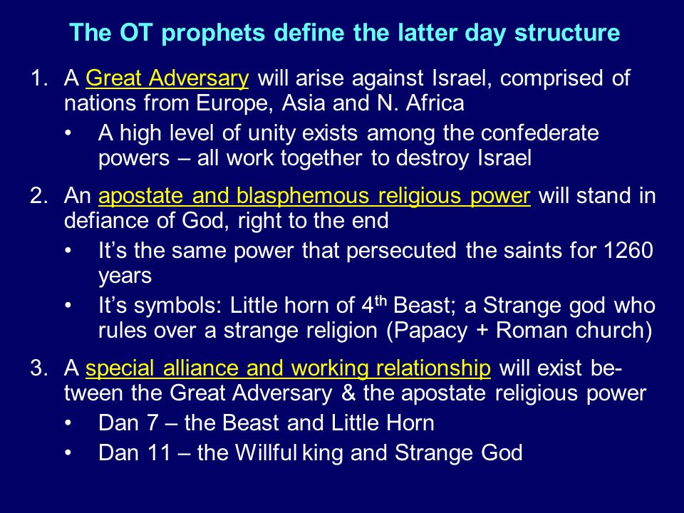 The OT prophets define the latter day structure 1.A Great Adversary will arise against Israel, comprised of nations from Europe, Asia and N. Africa A
