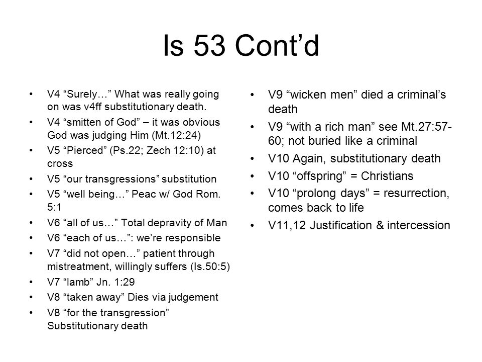 "Is 53 Cont'd V4 ""Surely…"" What was really going on was v4ff substitutionary death. V4 ""smitten of God"" – it was obvious God was judging Him (Mt.12:24)"