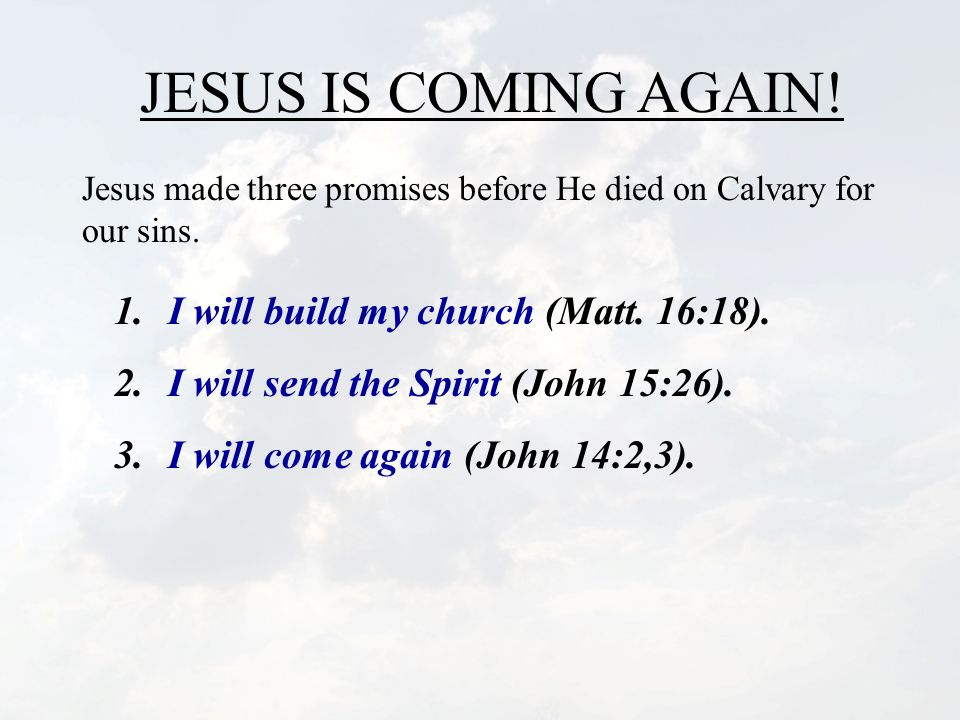 JESUS IS COMING AGAIN.Jesus made three promises before He died on Calvary for our sins.