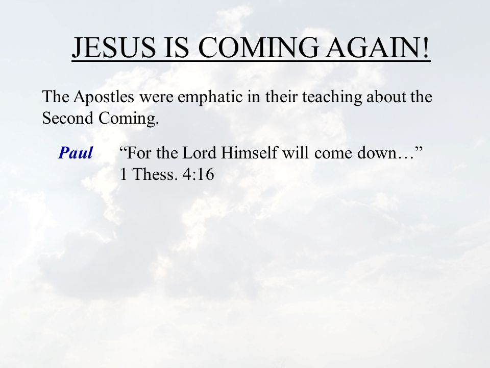 JESUS IS COMING AGAIN.The Apostles were emphatic in their teaching about the Second Coming.