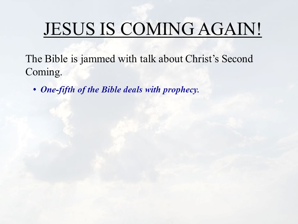 JESUS IS COMING AGAIN.The Bible is jammed with talk about Christ's Second Coming.
