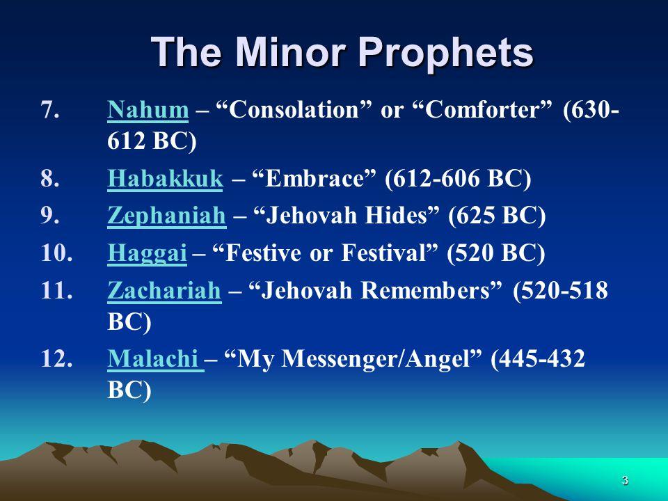 "3 The Minor Prophets 7.Nahum – ""Consolation"" or ""Comforter"" (630- 612 BC) 8.Habakkuk – ""Embrace"" (612-606 BC) 9.Zephaniah – ""Jehovah Hides"" (625 BC) 1"
