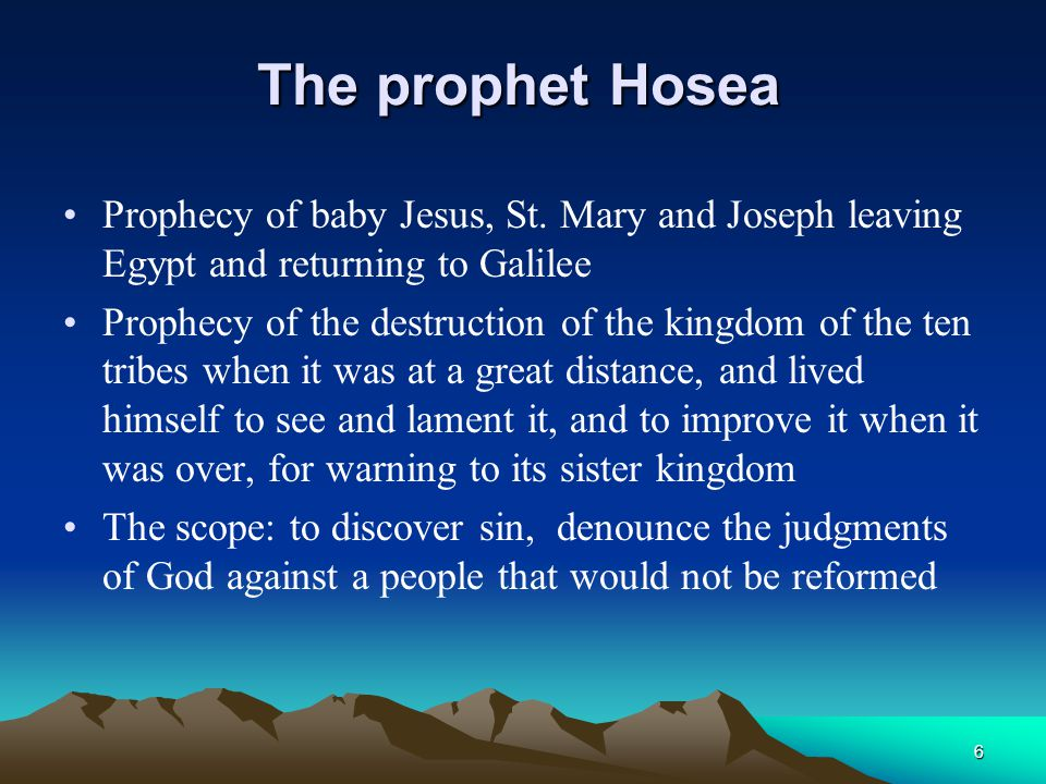 The prophet Hosea Prophecy of baby Jesus, St. Mary and Joseph leaving Egypt and returning to Galilee Prophecy of the destruction of the kingdom of the