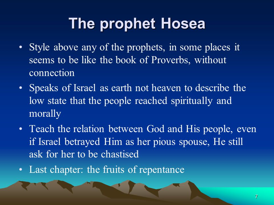 7 The prophet Hosea Style above any of the prophets, in some places it seems to be like the book of Proverbs, without connection Speaks of Israel as e