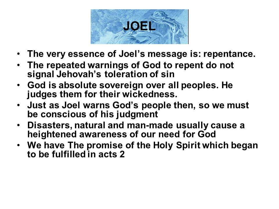 JOEL The very essence of Joel's message is: repentance.