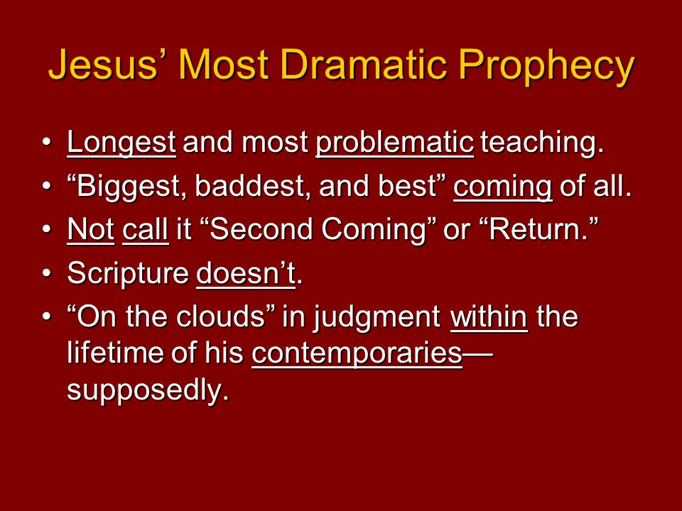 "Jesus' Most Dramatic Prophecy Longest and most problematic teaching.Longest and most problematic teaching. ""Biggest, baddest, and best"" coming of all."