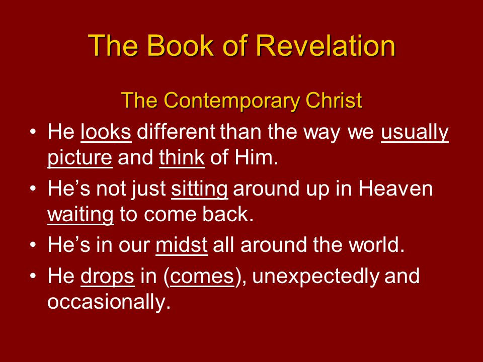 The Book of Revelation The Contemporary Christ He looks different than the way we usually picture and think of Him. He's not just sitting around up in