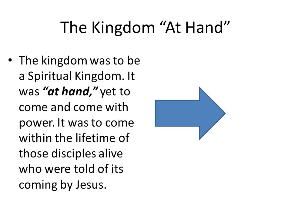 The Kingdom At Hand The kingdom was to be a Spiritual Kingdom.