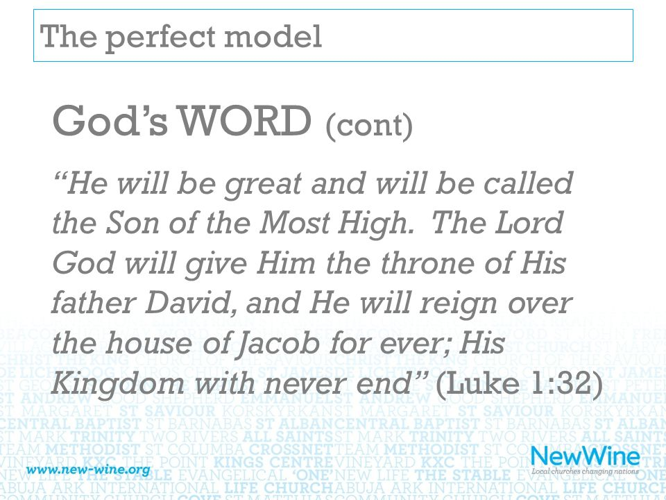 The perfect model God's WORD (cont) He will be great and will be called the Son of the Most High.