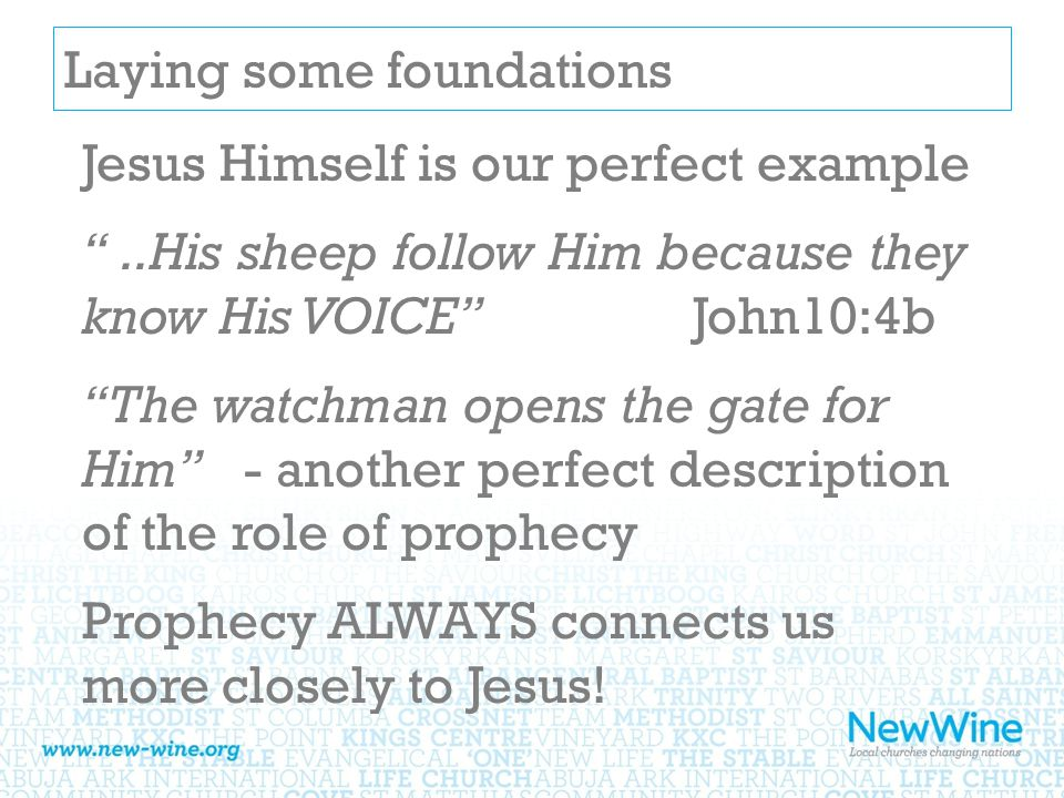Laying some foundations Jesus Himself is our perfect example ..His sheep follow Him because they know His VOICE John10:4b The watchman opens the gate for Him - another perfect description of the role of prophecy Prophecy ALWAYS connects us more closely to Jesus!