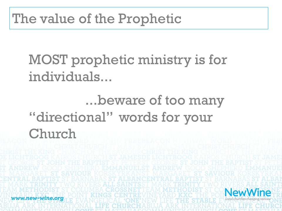 The value of the Prophetic MOST prophetic ministry is for individuals......beware of too many directional words for your Church