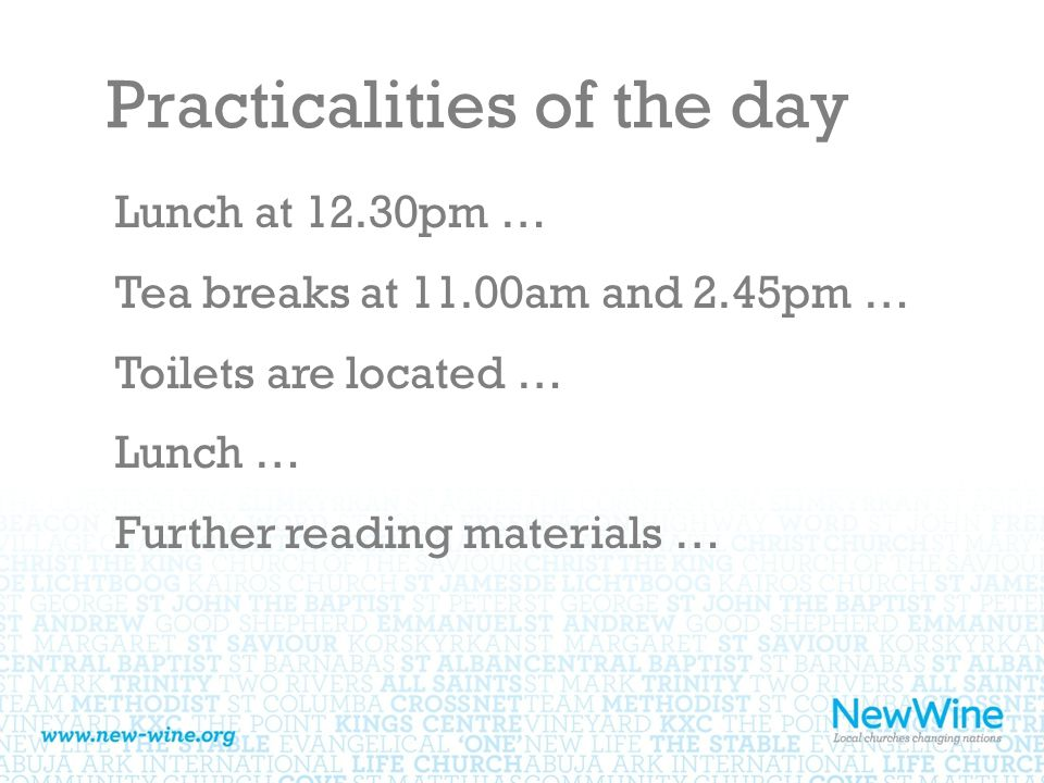Practicalities of the day Lunch at 12.30pm … Tea breaks at 11.00am and 2.45pm … Toilets are located … Lunch … Further reading materials …