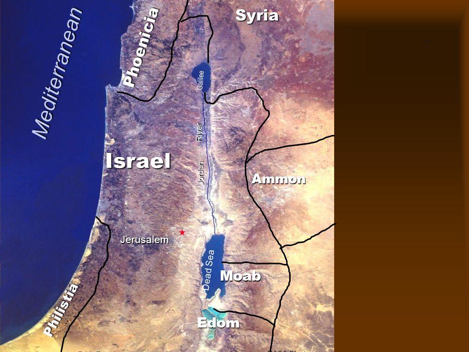 Phoenicia Philistia Israel Ammon Moab Jerusalem Dead Sea Galilee Jordan River Edom Syria Mediterranean Divided Kingdom of Israel
