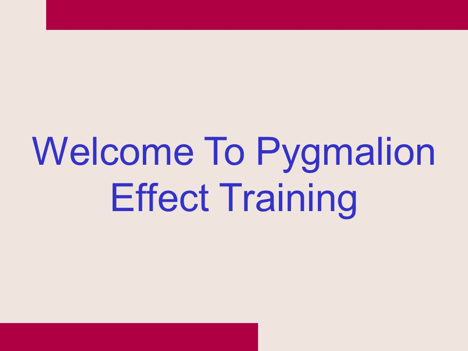 Welcome To Pygmalion Effect Training