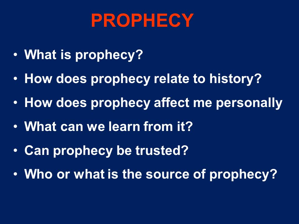 PROPHECY What is prophecy. How does prophecy relate to history.