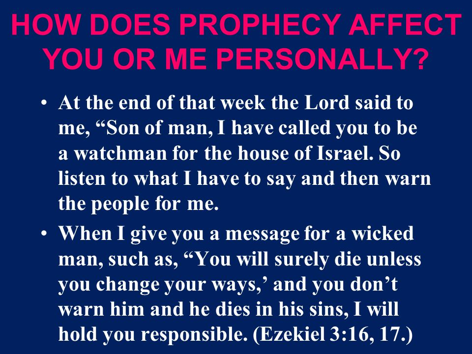 HOW DOES PROPHECY AFFECT YOU OR ME PERSONALLY.