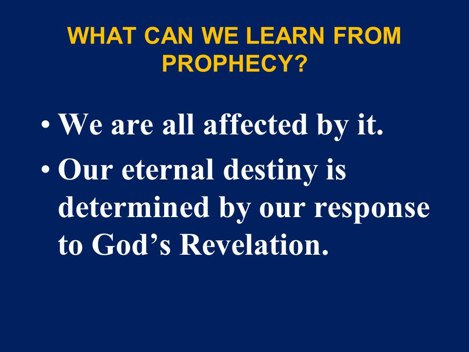 WHAT CAN WE LEARN FROM PROPHECY. We are all affected by it.