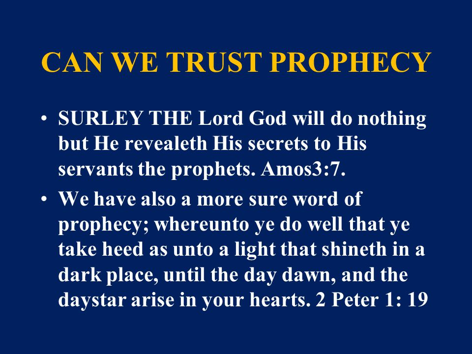 CAN WE TRUST PROPHECY SURLEY THE Lord God will do nothing but He revealeth His secrets to His servants the prophets.