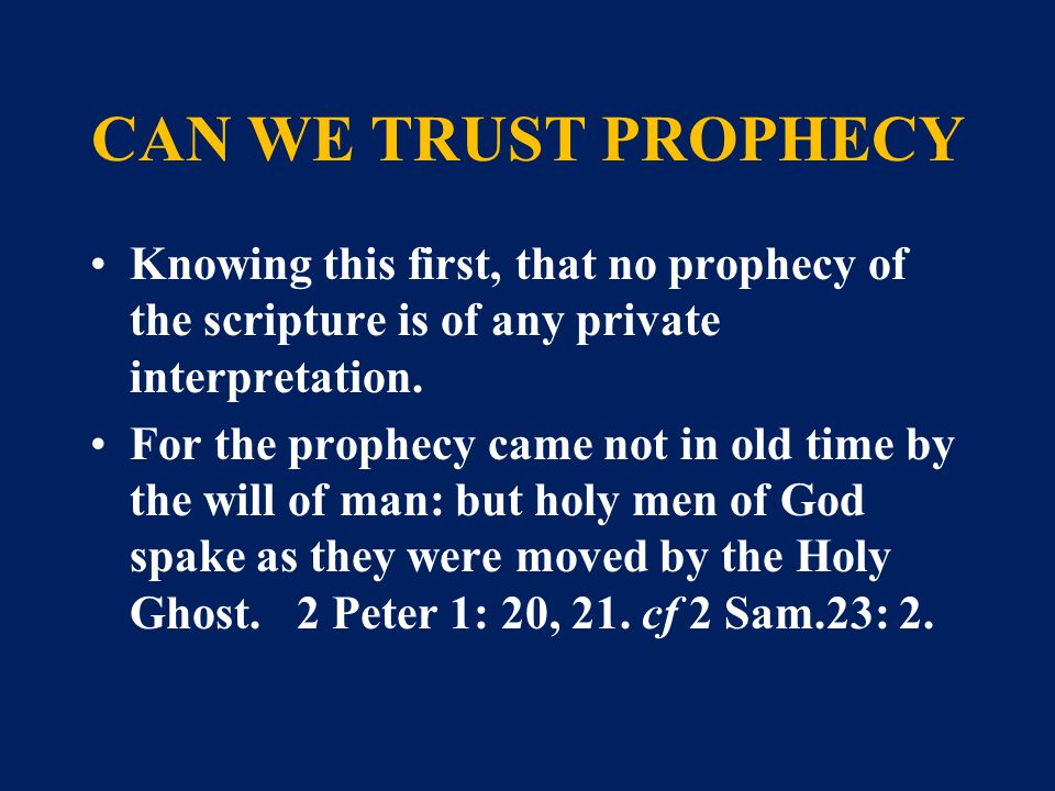 CAN WE TRUST PROPHECY Knowing this first, that no prophecy of the scripture is of any private interpretation.